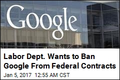 Labor Dept. Wants to Ban Google From Gov't Contracts