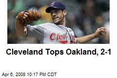 Cleveland Tops Oakland, 2-1