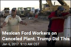 Mexican Ford Workers on Canceled Plant: Trump Did This