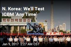 N. Korea: We'll Test ICBM 'Any Time'