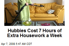 Hubbies Cost 7 Hours of Extra Housework a Week