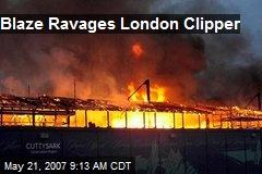 Blaze Ravages London Clipper