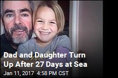 Dad and Daughter Turn Up After 27 Days at Sea