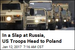 In a Slap at Russia, US Troops Head to Poland