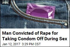 Man Convicted of Rape for Taking Condom Off During Sex