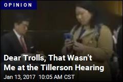 Dear Trolls, That Wasn't Me at the Tillerson Hearing