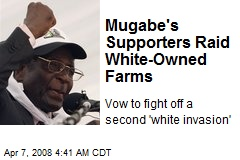 Mugabe's Supporters Raid White-Owned Farms