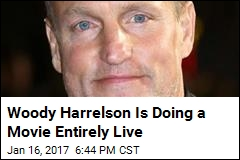 Woody Harrelson Is Doing a Movie Entirely Live