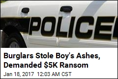 Burglars Stole Boy's Ashes, Demanded $5K Ransom