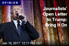 Journalists' Open Letter to Trump: Bring It On