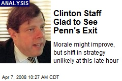 Clinton Staff Glad to See Penn's Exit
