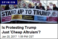 Is Protesting Trump Just 'Cheap Altruism'?