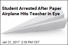 Student Arrested After Paper Airplane Hits Teacher in Eye