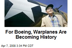 For Boeing, Warplanes Are Becoming History