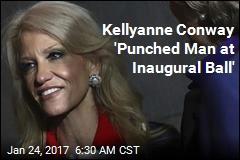 Kellyanne Conway 'Punched Man at Inaugural Ball'