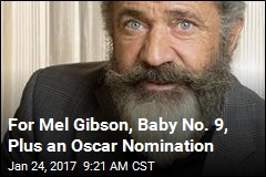 For Mel Gibson, Baby No. 9, Plus an Oscar Nomination