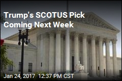 Trump's SCOTUS Pick Coming Next Week