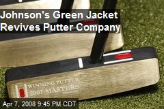 Johnson's Green Jacket Revives Putter Company