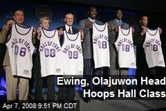 Ewing, Olajuwon Head Hoops Hall Class