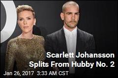 Scarlett Johansson Splits From Hubby No. 2