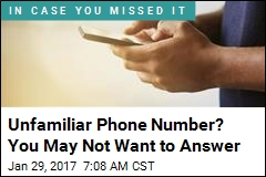 Unfamiliar Phone Number? You May Not Want to Answer