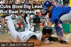 Cubs Blow Big Lead, But Beat Pirates