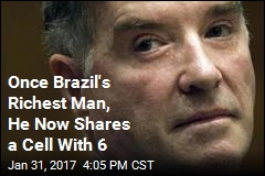 Once Brazil's Richest Man, He Now Shares a Cell With 6