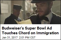 In Midst of Immigration Uproar, Bud Has Timely Super Bowl Ad