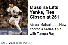 Mussina Lifts Yanks, Ties Gibson at 251