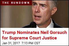 Trump Nominates Neil Gorsuch for Supreme Court Justice