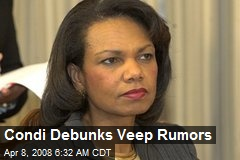 Condi Debunks Veep Rumors