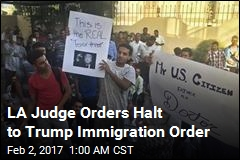 LA Judge Orders Halt to Trump Immigration Order