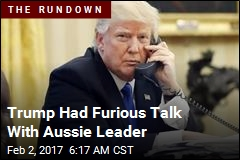 Trump Had Furious Talk With Aussie Leader