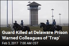 Guard Killed at Delaware Prison Warned Colleagues of 'Trap'