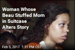 Woman Whose Beau Stuffed Mom in Suitcase Alters Story