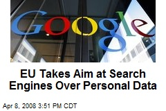 EU Takes Aim at Search Engines Over Personal Data