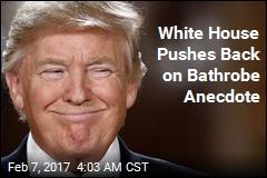 White House Pushes Back on Bathrobe Anecdote