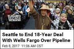 Seattle to Yank $10M From Wells Fargo Over Pipeline