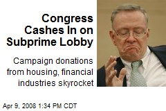 Congress Cashes In on Subprime Lobby
