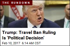Trump: Travel Ban Ruling Is 'Political Decision'
