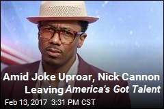 Amid Joke Uproar, Nick Cannon Leaving America's Got Talent