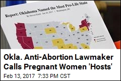 Okla. Anti-Abortion Lawmaker: Pregnant Women Are 'Hosts'