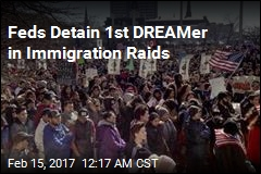 Feds Detain 1st DREAMer in Immigration Raids