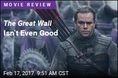 The Great Wall Isn't Even Good