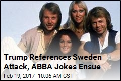 Trump References Sweden Attack, ABBA Jokes Ensue