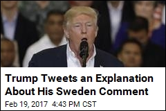 Trump Tweets an Explanation About His Sweden Comment