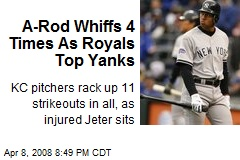 A-Rod Whiffs 4 Times As Royals Top Yanks
