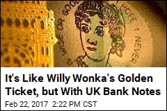 It's Like Willy Wonka's Golden Ticket, but With UK Bank Notes