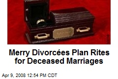 Merry Divorcées Plan Rites for Deceased Marriages