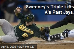 Sweeney's Triple Lifts A's Past Jays